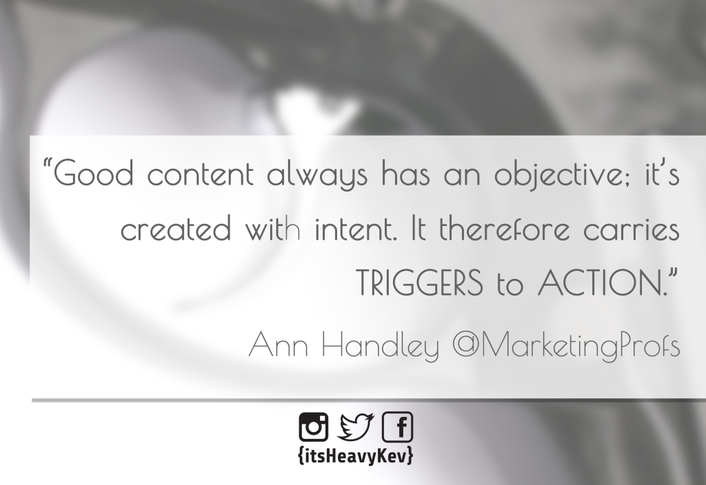 "Ann Handley @MarketingProfs ""Good content always has an objective; it's created with intent. It therefore carries triggers to action."""